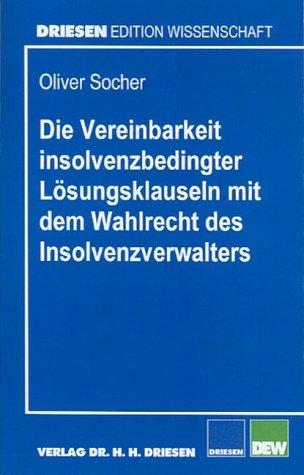 Die Vereinbarkeit insolvenzbedingter Lösungsklauseln mit dem Wahlrecht des Insolvenzverwalters (Driesen Edition Wissenschaft)