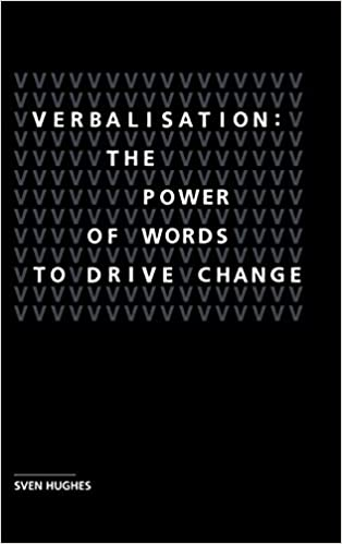 Verbalisation: The power of words to drive change