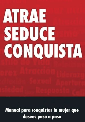Manual de Seduccion: Atrae, Seduce y conquista (Spanish Edition) [J Valvas] (Tapa Blanda)