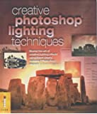 Creative Photoshop Lighting Techniques: Master the Art of Creative Lighting Effects Using These Clearly Explained Photoshop Projects (Digital Photography Expert)