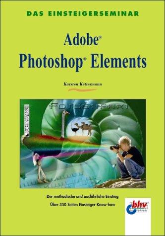 Adobe Photoshop Elements. Das Einsteigerseminar