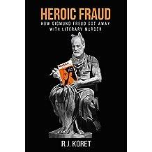 Heroic Fraud: How Freud Got Away With Literary Murder
