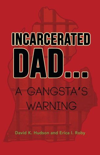 INCARCERATED DAD.: A GANGSTA'S WARNING