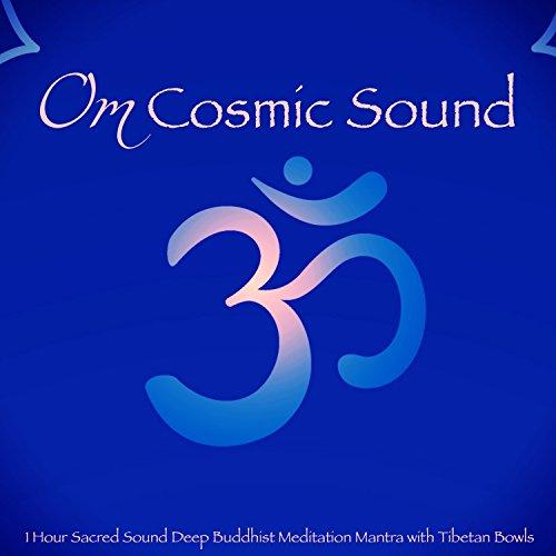 OM Cosmic Sound - 1 Hour Sacred Sound Deep Buddhist Meditation Mantra with Tibetan Bowls