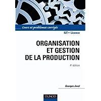 Organisation et gestion de la production - 4e édition: Cours, exercices et etudes de cas
