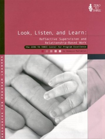 Look, Listen, and Learn: Reflective Supervision and Relationship-Based Work PDF