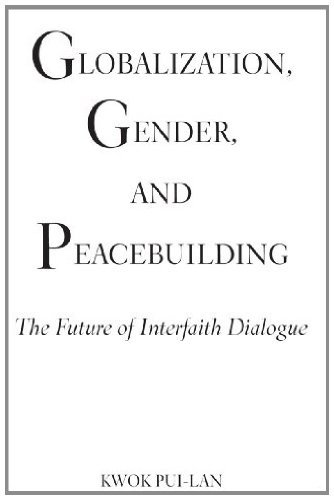 Globalization, Gender, and Peacebuilding: The Future of Interfaith Dialogue (Madeleva Lecture in Spirituality)
