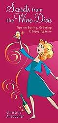 Secrets from the Wine Diva: Tips on Buying, Ordering & Enjoying Wine
