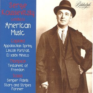 Copland: Appalachian Spring; Lincoln Portrait; El Salon Mexico / Thompson: Testament of Freedom / Sousa: Semper Fidelis March; Stars and Stripes Forever (Serge Koussevitsky Conducts American Music) by Biddulph Records