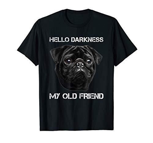 Hello Darkness My Old Friend Pug Sad Face Missing Friend T-Shirt