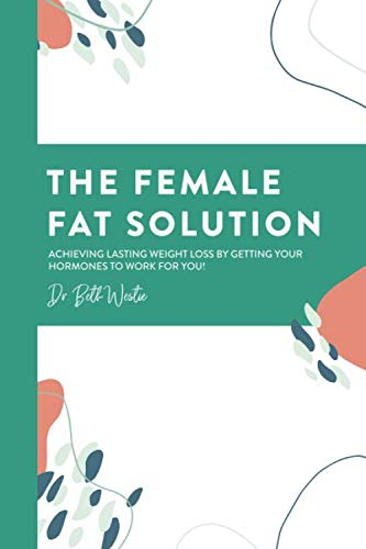 The Female Fat Solution: Achieving lasting weight loss by getting your hormones to work for you! ()