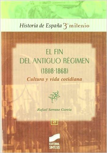 Fin del Antiguo Régimen 1808-1868 . Cultura y vida cotidiana: 25 Historia de España, 3er milenio: Amazon.es: Serrano García, Rafael: Libros