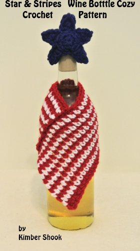 Star Stripes Wine Bottle Cozy Crochet Pattern Kindle Edition By