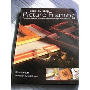 Step-by Step Picture Framing: The Essential Guide to Making and Decorating Over 100 Frames