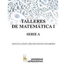 TALLERES DE MATEMÁTICA I - SERIE A (Spanish Edition)