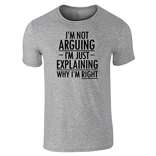 I'm Not Arguing I'm Just Explaining Why I'm Right Gray 2XL Short Sleeve T-Shirt