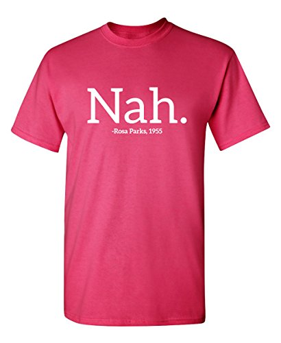 (Rosa Parks Nah Civil Rights Political Adult Quote Novelty Graphic Funny T Shirt XL Pink)