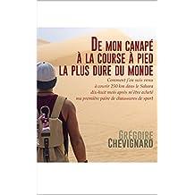 De mon canapé à la course à pied la plus dure du monde: Comment j'en suis venu à courir 250km dans le Sahara dix-huit mois après m'être acheté ma première paire de chaussures de sport (French Edition)