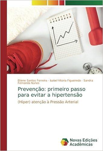 Prevenção: primeiro passo para evitar a hipertensão: (Hiper) atenção à Pressão Arterial (Portuguese Edition): Etiene Santos Ferreira, Isabel Vitoria ...