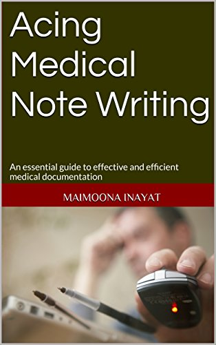 - Acing Medical Note Writing: An essential guide to effective and efficient medical documentation