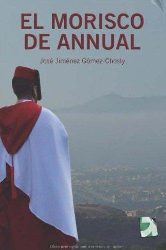 Download El Morisco de Annual: ficcion historica (Spanish Edition) pdf