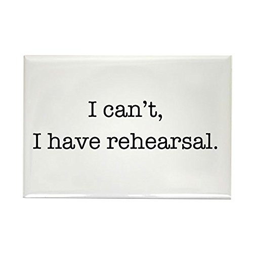Rehearsal Magnet - CafePress I cant, I have rehearsal. Magnets Rectangle Magnet, 2