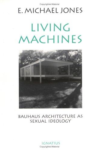 Living Machines: Bauhaus Architecture As Sexual