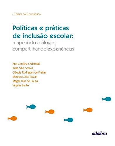 Políticas e Práticas de Inclusão Escolar - Mapeando Diálogos, Compartilhando Experiências