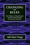img - for Changing the Rules: The Politics of Liberalization and the Urban Informal Economy in Tanzania book / textbook / text book