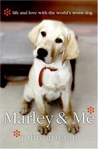 [Marley & Me: Life and Love with the World's Worst Dog] (By: John Grogan) [published: November, 2006]