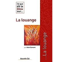 Ce que dit la Bible sur la louange: Comprendre la parole biblique (Ce que dit la Bible sur… t. 31) (French Edition)