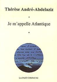 Je m'appelle Atlantique par Thérèse André-Abdelaziz