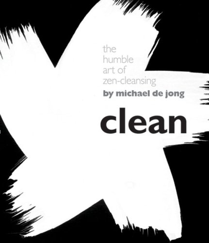 Clean: The Humble Art of Zen-Cleansing by Sterling/Joost Elffers