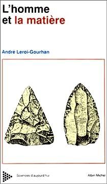 L'Homme et la Matière par Leroi-Gourhan