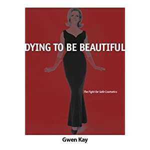 Dying to Be Beautiful: The Fight for Safe Cosmetics (Women, Gender, and Health)