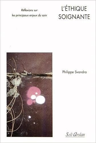 Télécharger l'ebook pour j2ee L'Éthique Soignantes Reflexions Sur les Principaux Enjeux du Soin by Philippe Svandra PDF
