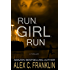 Run, Girl, Run: A Thriller