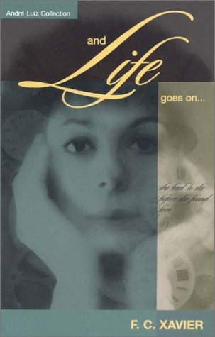 Read Online And Life Goes On... (André Luiz collection) PDF ePub book