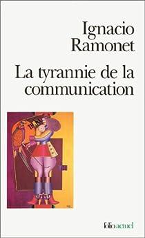 La Tyrannie de la communication par Ramonet