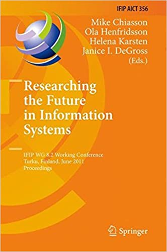 Book Researching the Future in Information Systems: IFIP WG 8.2 Working Conference, Future IS 2011, Turku, Finland, June 6-8, 2011, Proceedings (IFIP Advances in Information and Communication Technology)