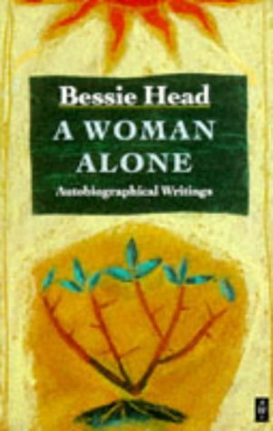 A Woman Alone: Autobiographical Writings (African Writers - Maru Head Bessie