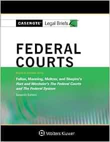 Federal Courts Hart Wechsler 6e Casenote Legal Briefs