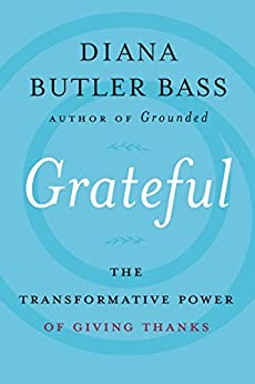 Grateful: The Transformative Power of Giving Thanks by [Bass, Diana Butler]