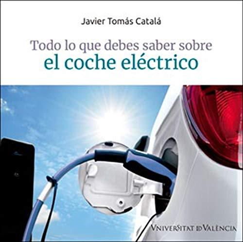 Todo lo que debes saber sobre el coche eléctrico por Javier Tomás Catalá