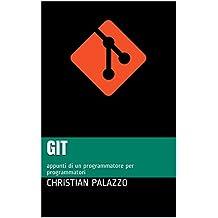 Git: appunti di un programmatore per programmatori (Programmazione Vol. 13) (Italian Edition)