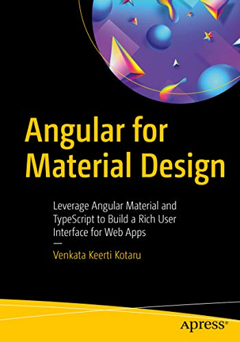 Angular for Material Design: Leverage Angular Material and TypeScript to Build a Rich User Interface for Web Apps Doc