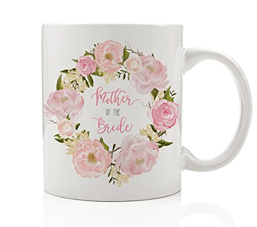 Mother of the Bride Floral Coffee Mug 11 oz Wedding Gift Idea for Mom Mama Bridal Shower Engagement Party Rehearsal Dinner Marriage Ceramic Tea Cup DM0010 ()
