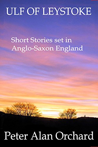 Book: Ulf of Leystoke - Short Stories set in Anglo-Saxon England by Peter Alan Orchard