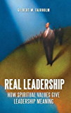Real Leadership: How Spiritual Values Give Leadership Meaning