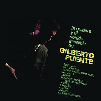 La Guitarra y el Sonido Increible de Gilberto Puente de Gilberto ...